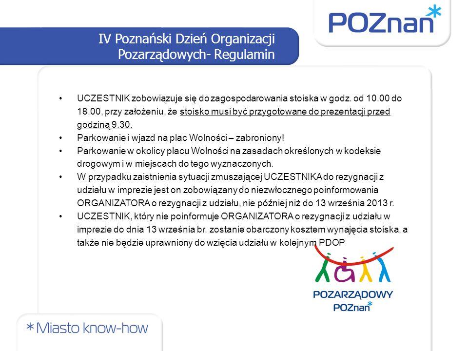 IV Poznański Dzień Organizacji Pozarządowych- Regulamin UCZESTNIK zobowiązuje się do zagospodarowania stoiska w godz.