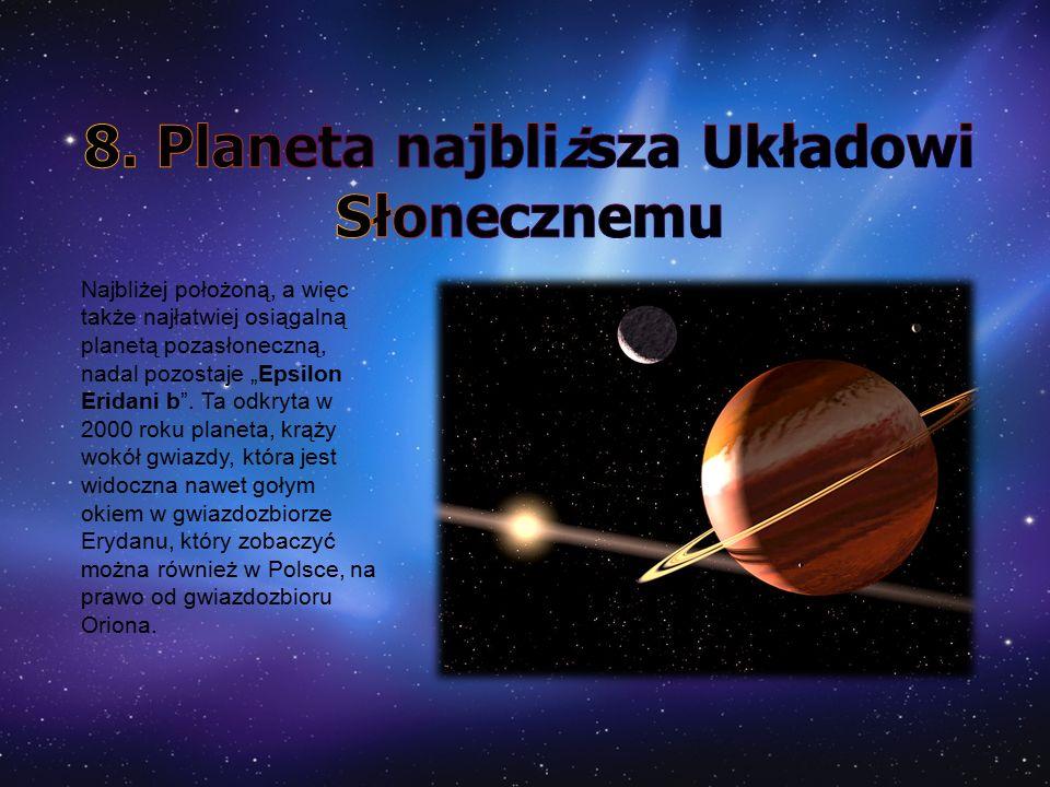 """Najbliżej położoną, a więc także najłatwiej osiągalną planetą pozasłoneczną, nadal pozostaje """"Epsilon Eridani b"""". Ta odkryta w 2000 roku planeta, krąż"""