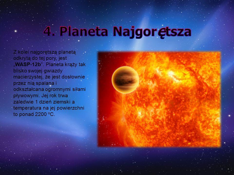 """Z kolei najgorętszą planetą odkrytą do tej pory, jest """"WASP-12b"""". Planeta krąży tak blisko swojej gwiazdy macierzystej, że jest dosłownie przez nią sp"""