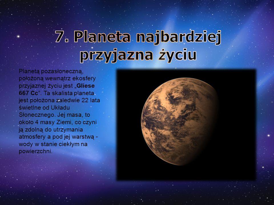 """Planetą pozasłoneczną, położoną wewnątrz ekosfery przyjaznej życiu jest """"Gliese 667 Cc"""". Ta skalista planeta jest położona zaledwie 22 lata świetlne o"""