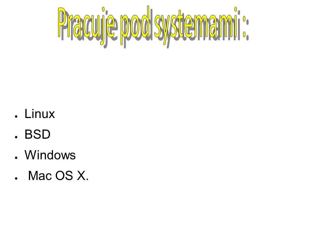 ● Linux ● BSD ● Windows ● Mac OS X.