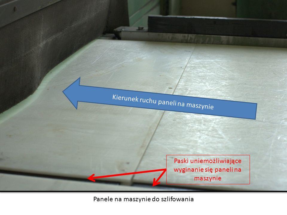 Kierunek ruchu paneli na maszynie Panele na maszynie do szlifowania Paski uniemożliwiające wyginanie się paneli na maszynie