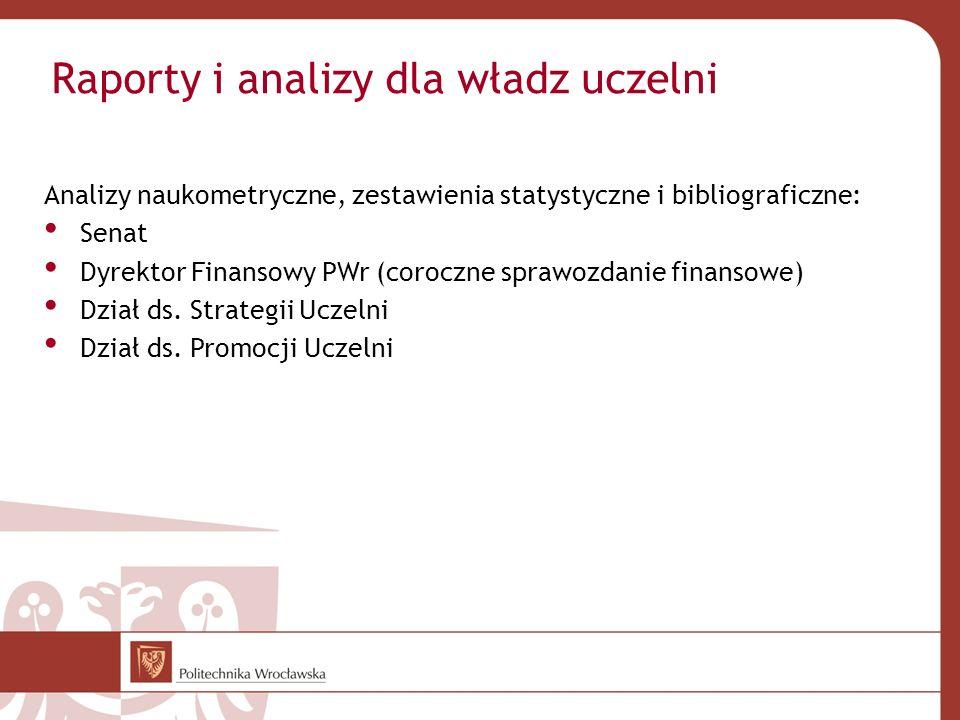 Raporty i analizy dla władz uczelni Analizy naukometryczne, zestawienia statystyczne i bibliograficzne: Senat Dyrektor Finansowy PWr (coroczne sprawoz