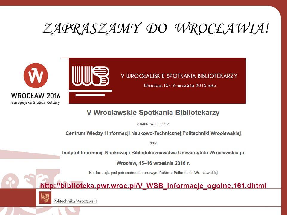 ZAPRASZAMY DO WROCŁAWIA! http://biblioteka.pwr.wroc.pl/V_WSB_informacje_ogolne,161.dhtml