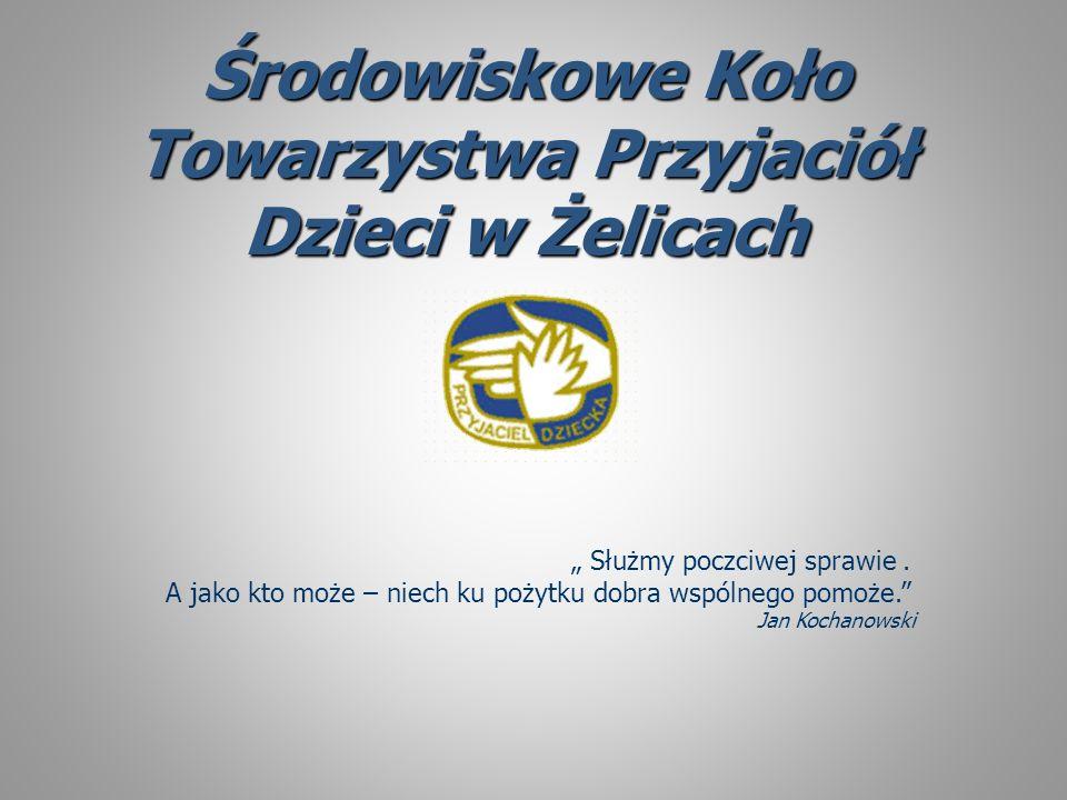 """Środowiskowe Koło Towarzystwa Przyjaciół Dzieci w Żelicach """" Służmy poczciwej sprawie."""