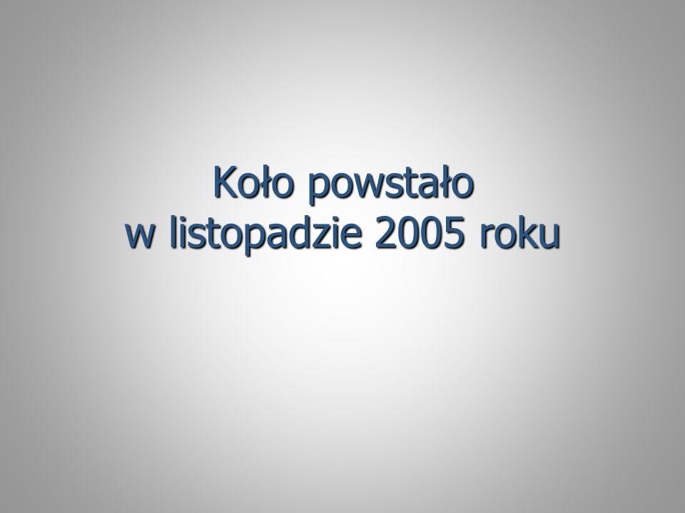 Koło powstało w listopadzie 2005 roku