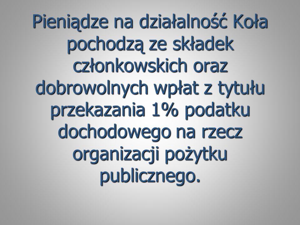 Pieniądze na działalność Koła pochodzą ze składek członkowskich oraz dobrowolnych wpłat z tytułu przekazania 1% podatku dochodowego na rzecz organizac