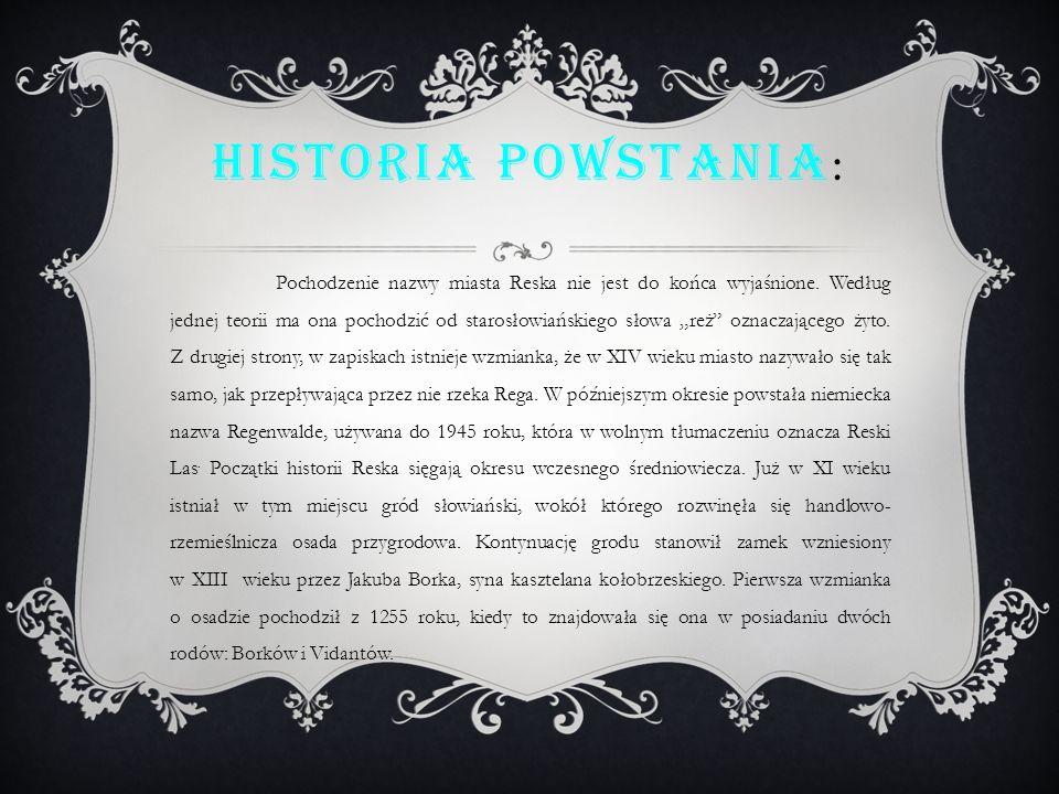 HISTORIA POWSTANIA : Pochodzenie nazwy miasta Reska nie jest do końca wyjaśnione.