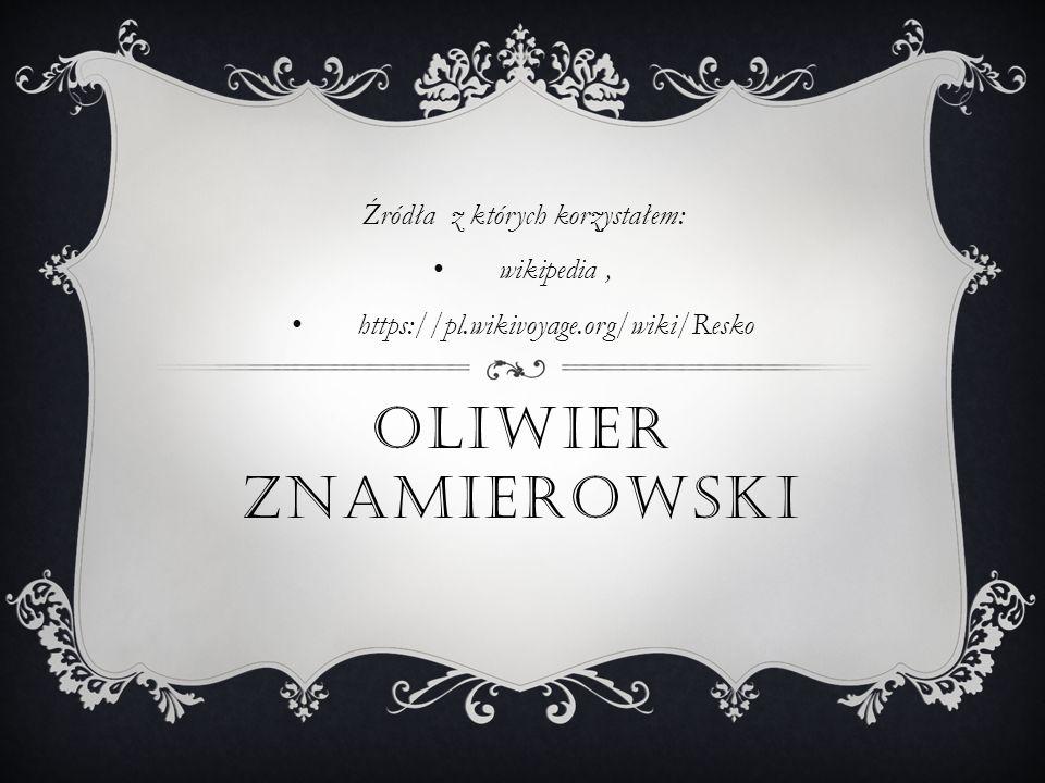 OLIWIER ZNAMIEROWSKI Źródła z których korzystałem: wikipedia ' https://pl.wikivoyage.org/wiki/Resko