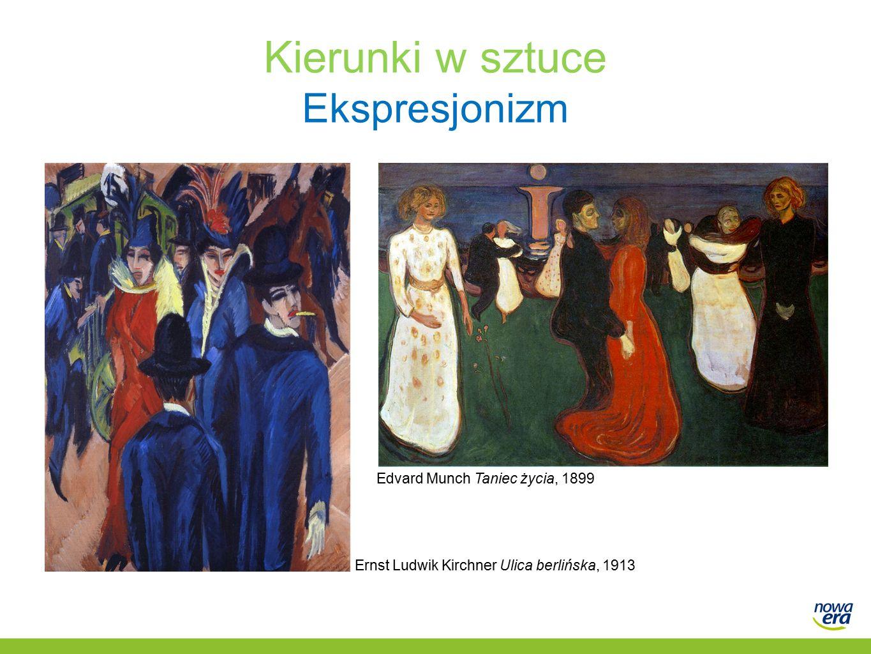 Kierunki w sztuce Ekspresjonizm Ernst Ludwik Kirchner Ulica berlińska, 1913 Edvard Munch Taniec życia, 1899