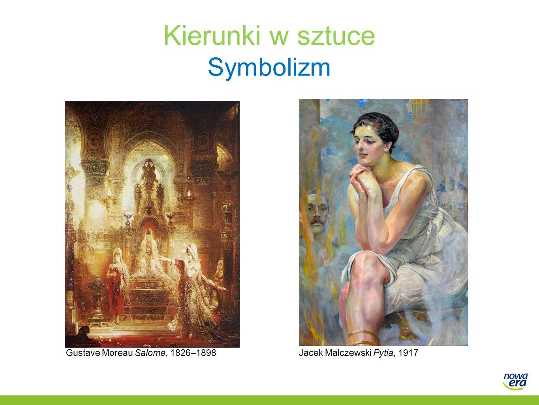 Kierunki w sztuce Symbolizm Gustave Moreau Salome, 1826–1898Jacek Malczewski Pytia, 1917
