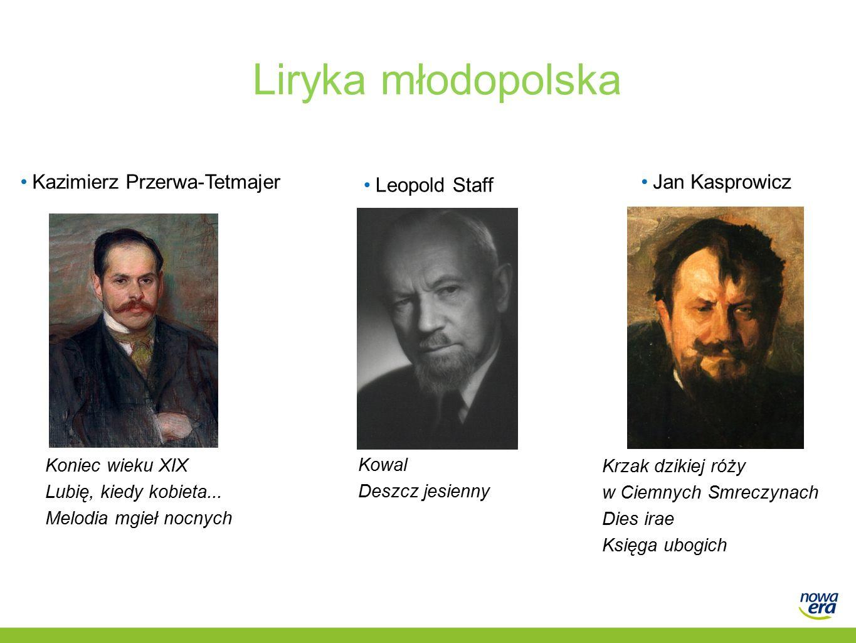 Liryka młodopolska Kazimierz Przerwa-TetmajerJan Kasprowicz Leopold Staff Koniec wieku XIX Lubię, kiedy kobieta...