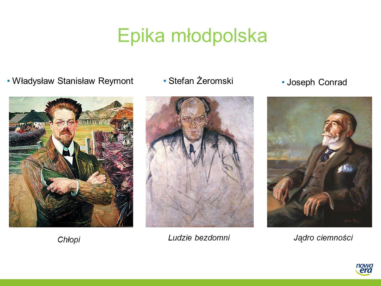 Epika młodpolska Władysław Stanisław Reymont Joseph Conrad Stefan Żeromski Chłopi Ludzie bezdomni Jądro ciemności