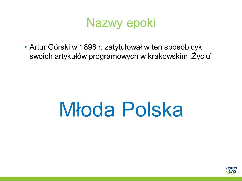 """Nazwy epoki Artur Górski w 1898 r. zatytułował w ten sposób cykl swoich artykułów programowych w krakowskim """"Życiu"""" Młoda Polska"""