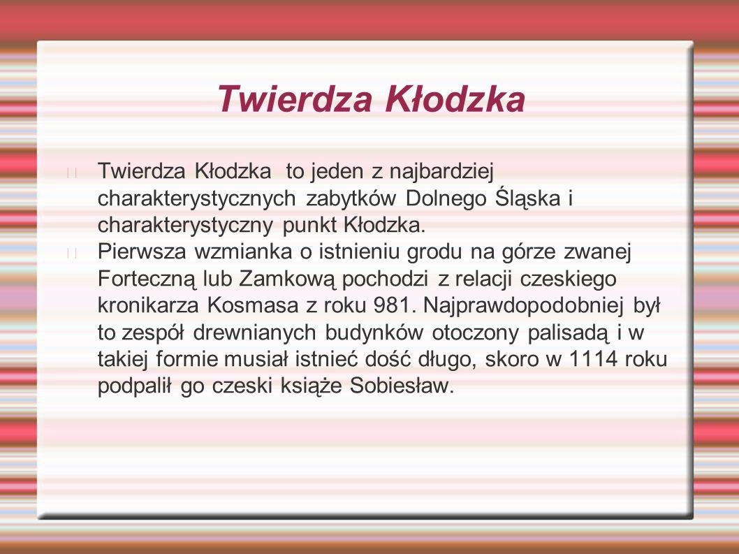 Twierdza Kłodzka Twierdza Kłodzka to jeden z najbardziej charakterystycznych zabytków Dolnego Śląska i charakterystyczny punkt Kłodzka.