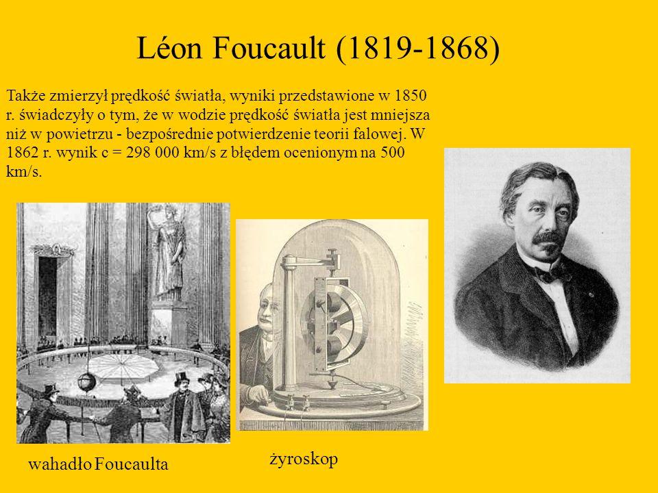 Léon Foucault (1819-1868) Także zmierzył prędkość światła, wyniki przedstawione w 1850 r.