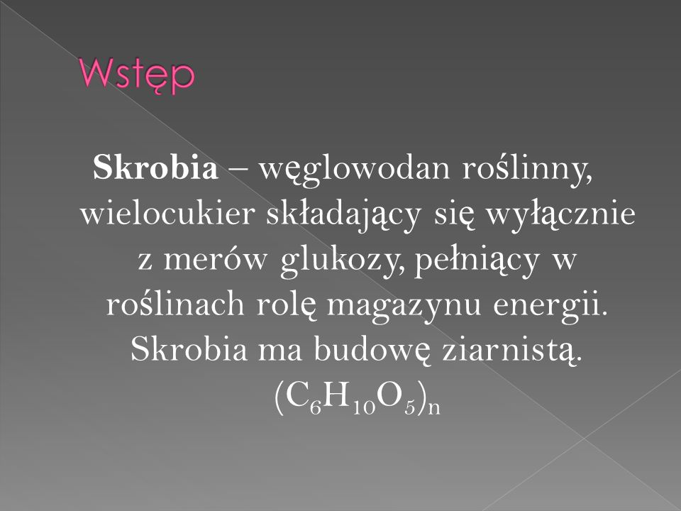 Skrobia – w ę glowodan ro ś linny, wielocukier sk ł adaj ą cy si ę wy łą cznie z merów glukozy, pe ł ni ą cy w ro ś linach rol ę magazynu energii.