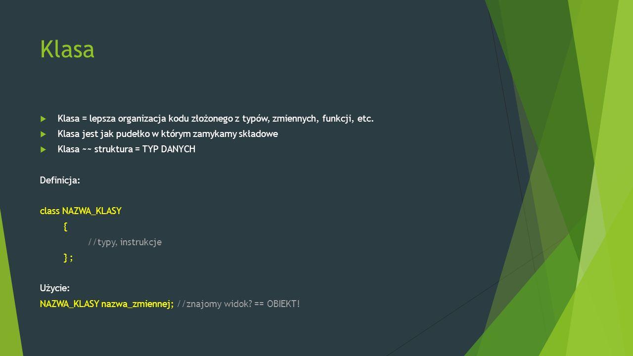 Klasa  Klasa = lepsza organizacja kodu złożonego z typów, zmiennych, funkcji, etc.  Klasa jest jak pudełko w którym zamykamy składowe  Klasa ~~ str