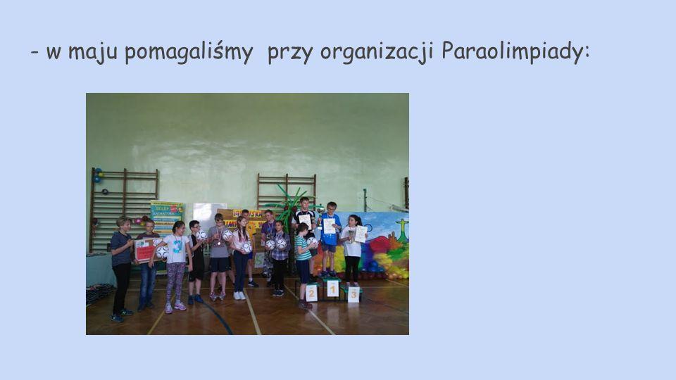 - w maju pomagaliśmy przy organizacji Paraolimpiady: