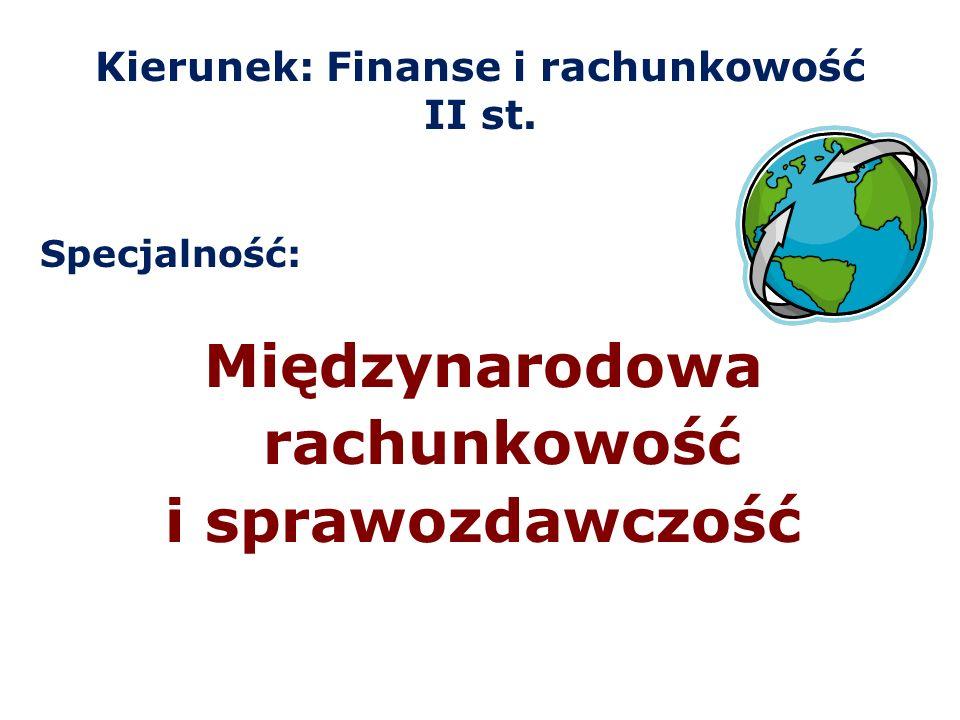 Kierunek: Finanse i rachunkowość II st. Specjalność: Międzynarodowa rachunkowość i sprawozdawczość