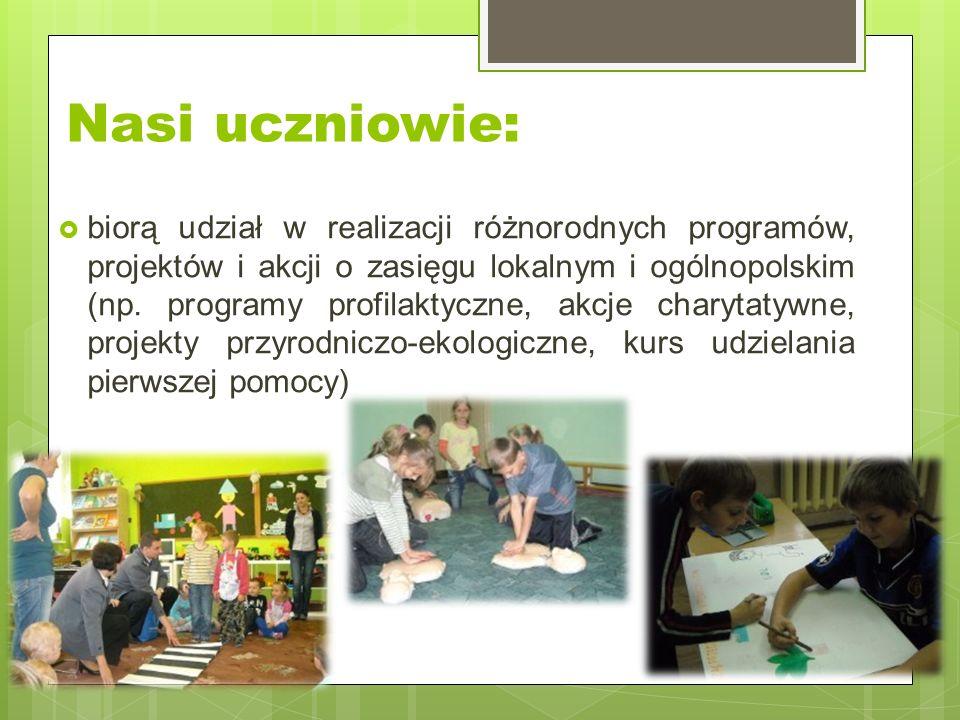 Nasi uczniowie:  biorą udział w realizacji różnorodnych programów, projektów i akcji o zasięgu lokalnym i ogólnopolskim (np.