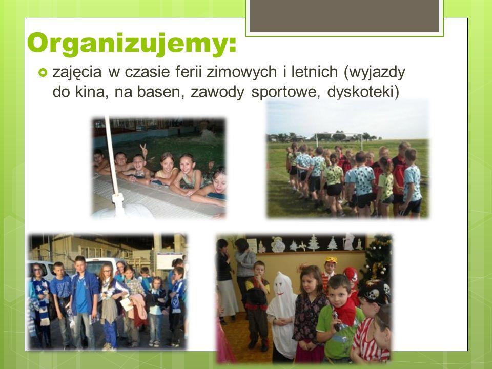 Organizujemy:  zajęcia w czasie ferii zimowych i letnich (wyjazdy do kina, na basen, zawody sportowe, dyskoteki)