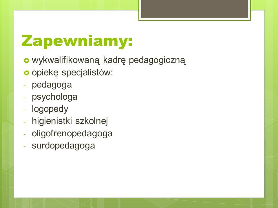 Zapewniamy:  wykwalifikowaną kadrę pedagogiczną  opiekę specjalistów: - pedagoga - psychologa - logopedy - higienistki szkolnej - oligofrenopedagoga - surdopedagoga