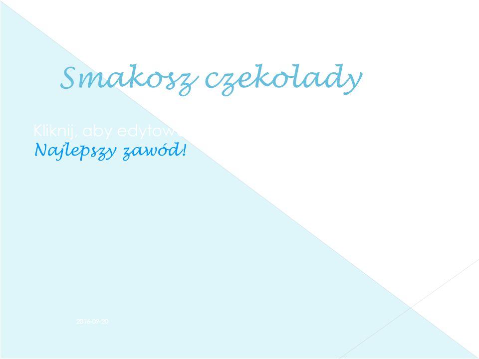 Kliknij, aby edytować styl wzorca podtytułu 2016-09-20 Smakosz czekolady Najlepszy zawód!