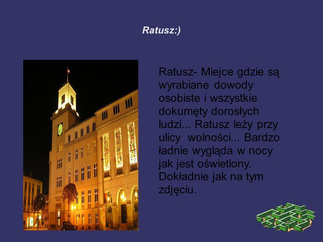 Ratusz:) Ratusz- Miejce gdzie są wyrabiane dowody osobiste i wszystkie dokumęty dorosłych ludzi...