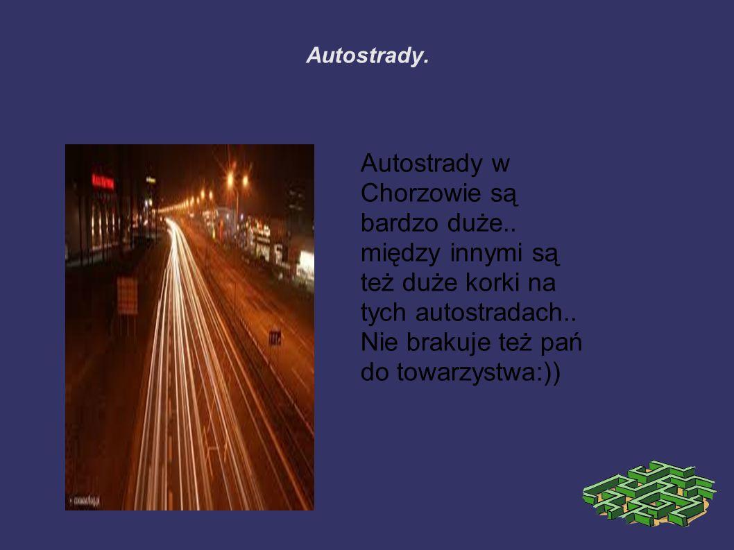Autostrady. Autostrady w Chorzowie są bardzo duże..