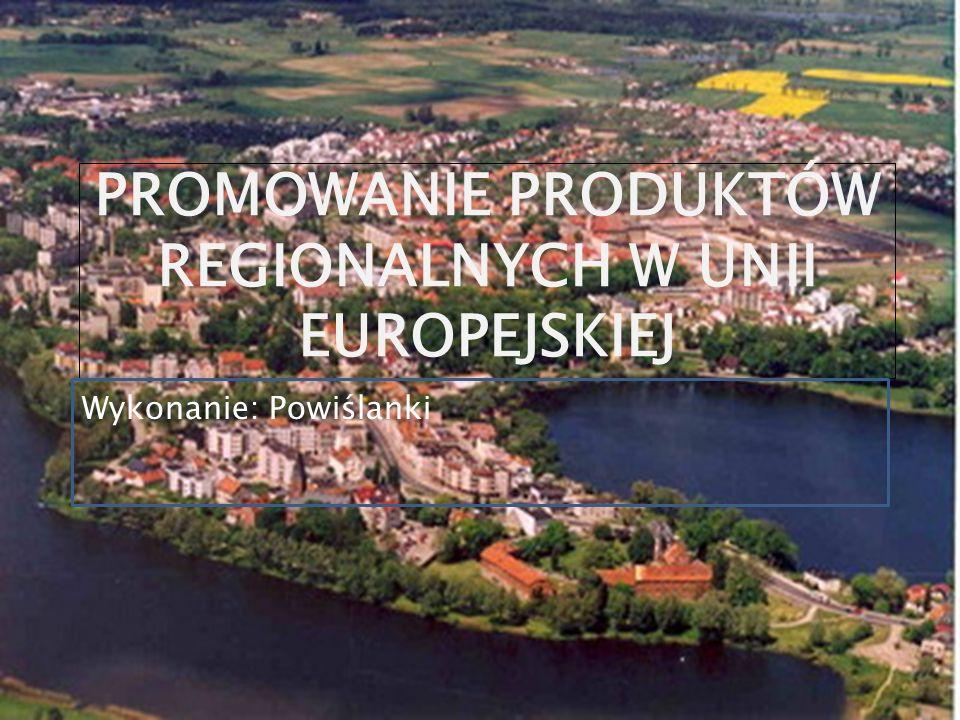 20.09.2016 PROMOWANIE PRODUKTÓW REGIONALNYCH W UNII EUROPEJSKIEJ Wykonanie: Powiślanki