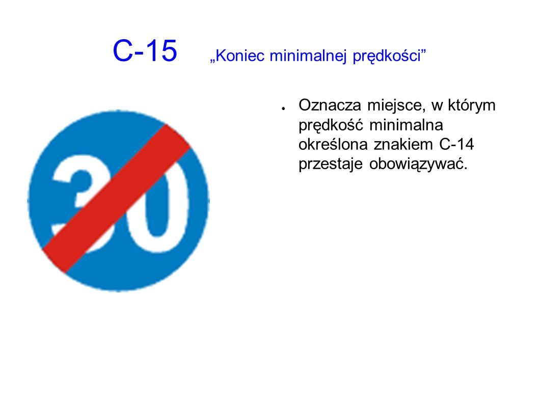 """C-15 """"Koniec minimalnej prędkości ● Oznacza miejsce, w którym prędkość minimalna określona znakiem C-14 przestaje obowiązywać."""