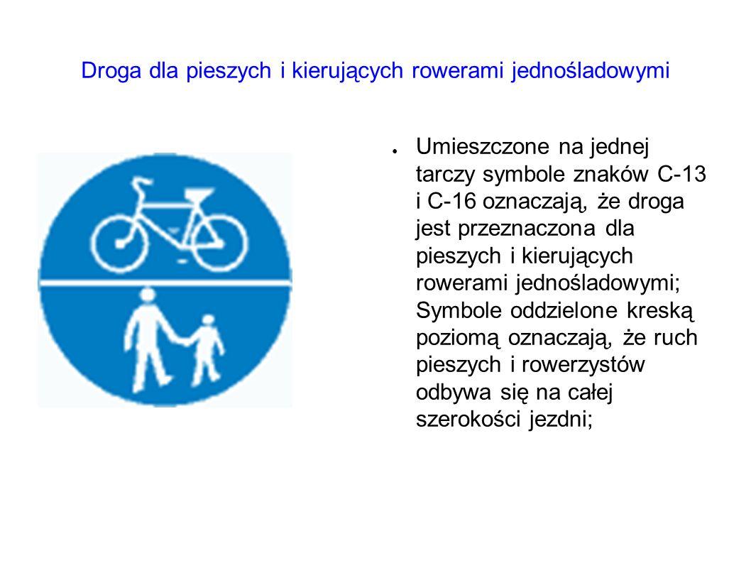 Droga dla pieszych i kierujących rowerami jednośladowymi ● Umieszczone na jednej tarczy symbole znaków C-13 i C-16 oznaczają, że droga jest przeznaczona dla pieszych i kierujących rowerami jednośladowymi; Symbole oddzielone kreską poziomą oznaczają, że ruch pieszych i rowerzystów odbywa się na całej szerokości jezdni;