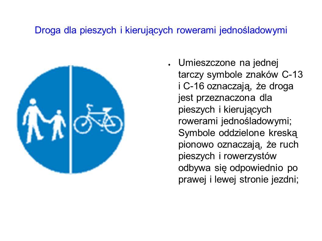 Droga dla pieszych i kierujących rowerami jednośladowymi ● Umieszczone na jednej tarczy symbole znaków C-13 i C-16 oznaczają, że droga jest przeznaczona dla pieszych i kierujących rowerami jednośladowymi; Symbole oddzielone kreską pionowo oznaczają, że ruch pieszych i rowerzystów odbywa się odpowiednio po prawej i lewej stronie jezdni;
