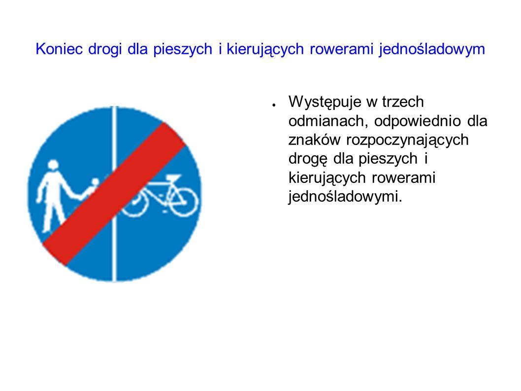 Koniec drogi dla pieszych i kierujących rowerami jednośladowym ● Występuje w trzech odmianach, odpowiednio dla znaków rozpoczynających drogę dla pieszych i kierujących rowerami jednośladowymi.