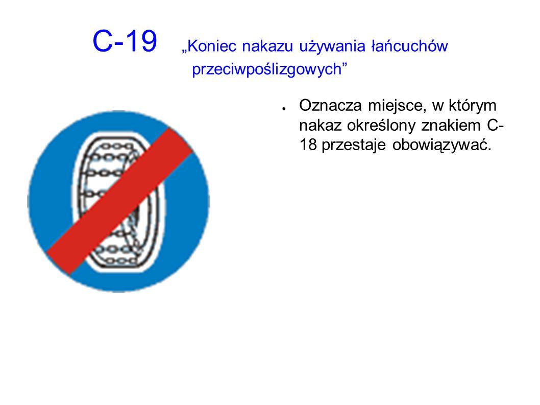 """C-19 """"Koniec nakazu używania łańcuchów przeciwpoślizgowych ● Oznacza miejsce, w którym nakaz określony znakiem C- 18 przestaje obowiązywać."""