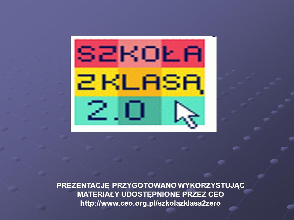 PREZENTACJĘ PRZYGOTOWANO WYKORZYSTUJĄC MATERIAŁY UDOSTĘPNIONE PRZEZ CEO http://www.ceo.org.pl/szkolazklasa2zero
