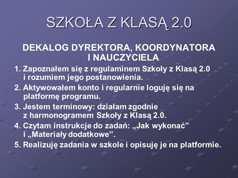 SZKOŁA Z KLASĄ 2.0 DEKALOG DYREKTORA, KOORDYNATORA I NAUCZYCIELA 1.