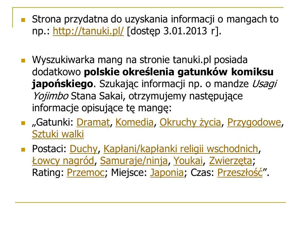 Strona przydatna do uzyskania informacji o mangach to np.: http://tanuki.pl/ [dostęp 3.01.2013 r].http://tanuki.pl/ Wyszukiwarka mang na stronie tanuki.pl posiada dodatkowo polskie określenia gatunków komiksu japońskiego.