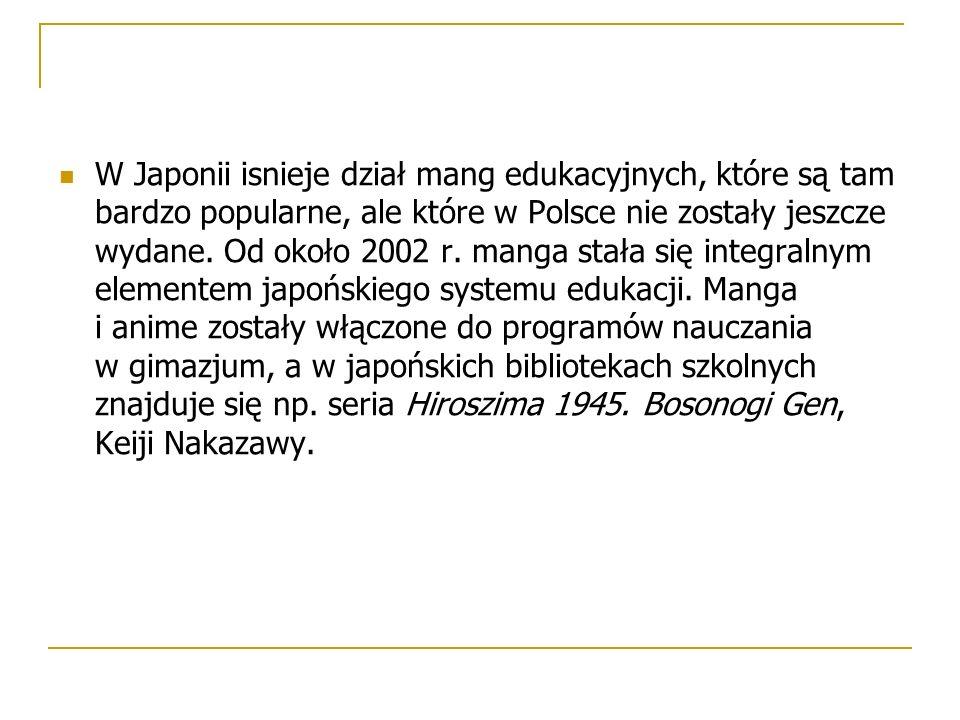 W Japonii isnieje dział mang edukacyjnych, które są tam bardzo popularne, ale które w Polsce nie zostały jeszcze wydane. Od około 2002 r. manga stała