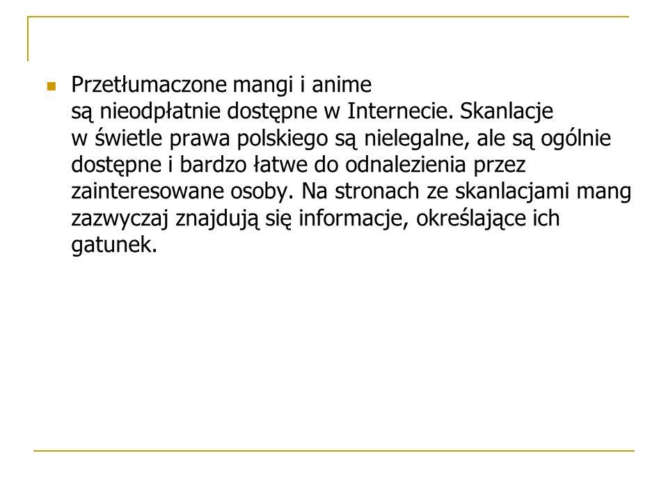 Przetłumaczone mangi i anime są nieodpłatnie dostępne w Internecie. Skanlacje w świetle prawa polskiego są nielegalne, ale są ogólnie dostępne i bardz
