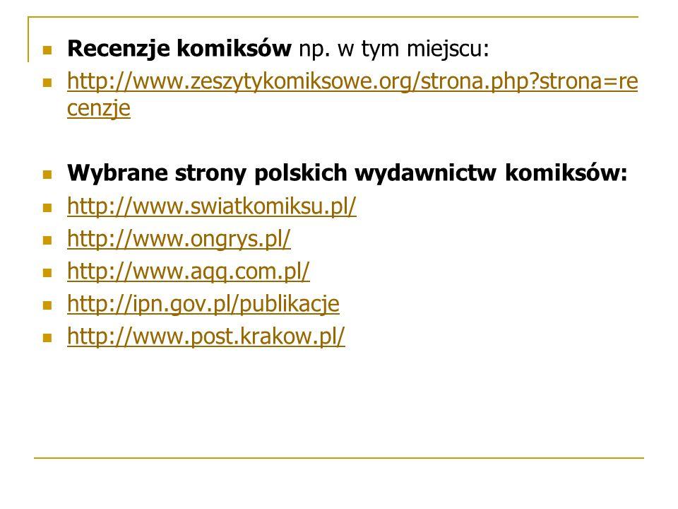 Recenzje komiksów np. w tym miejscu: http://www.zeszytykomiksowe.org/strona.php?strona=re cenzje http://www.zeszytykomiksowe.org/strona.php?strona=re