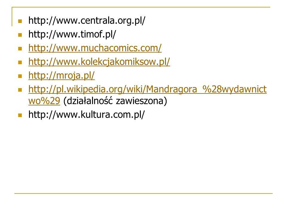 http://www.centrala.org.pl/ http://www.timof.pl/ http://www.muchacomics.com/ http://www.kolekcjakomiksow.pl/ http://mroja.pl/ http://pl.wikipedia.org/wiki/Mandragora_%28wydawnict wo%29 (działalność zawieszona) http://pl.wikipedia.org/wiki/Mandragora_%28wydawnict wo%29 http://www.kultura.com.pl/