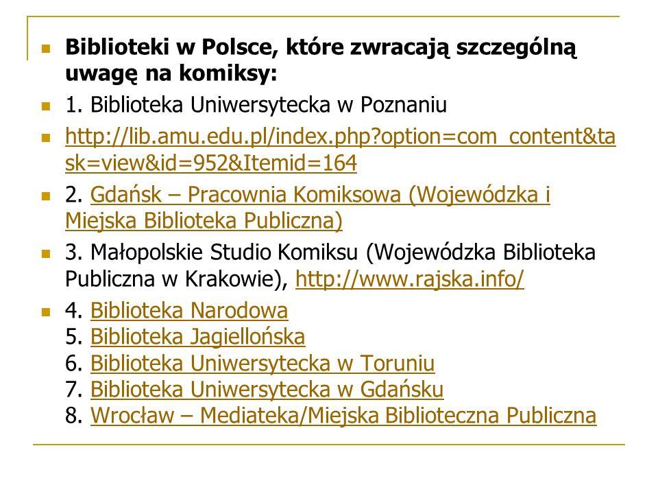 Biblioteki w Polsce, które zwracają szczególną uwagę na komiksy: 1. Biblioteka Uniwersytecka w Poznaniu http://lib.amu.edu.pl/index.php?option=com_con