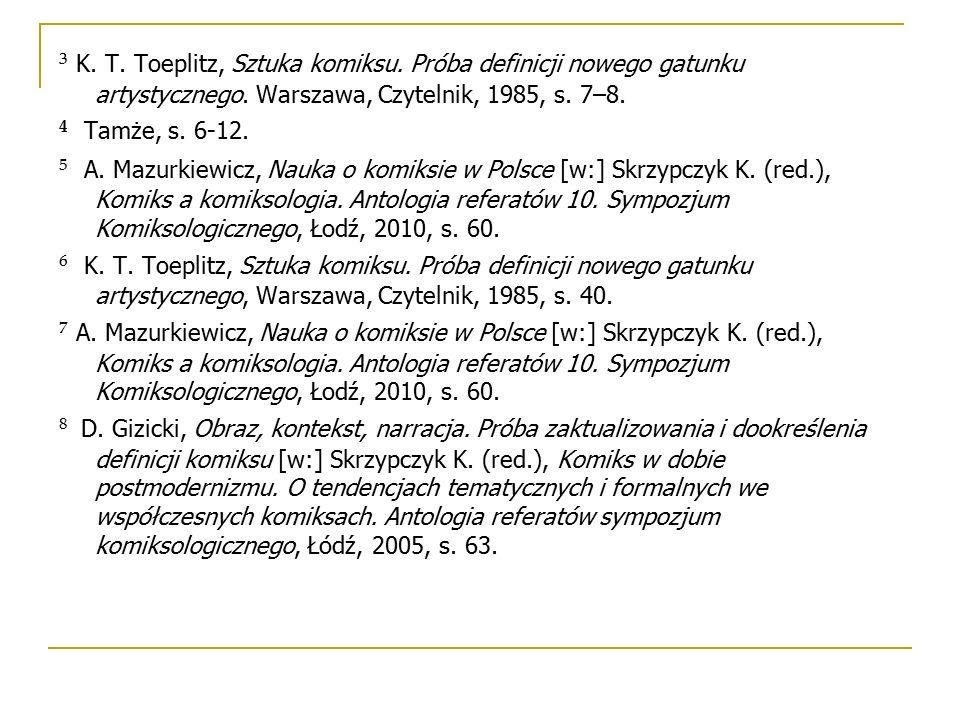 ³ K. T. Toeplitz, Sztuka komiksu. Próba definicji nowego gatunku artystycznego. Warszawa, Czytelnik, 1985, s. 7–8. ⁴ Tamże, s. 6-12. ⁵ A. Mazurkiewicz