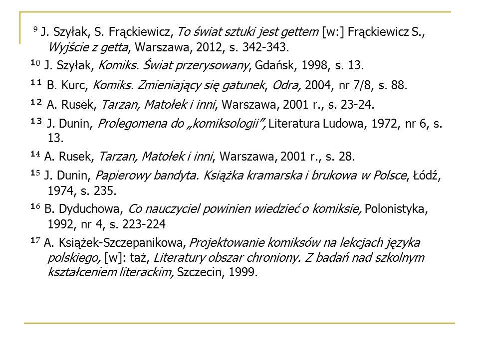 ⁹ J. Szyłak, S. Frąckiewicz, To świat sztuki jest gettem [w:] Frąckiewicz S., Wyjście z getta, Warszawa, 2012, s. 342-343. ¹ ⁰ J. Szyłak, Komiks. Świa