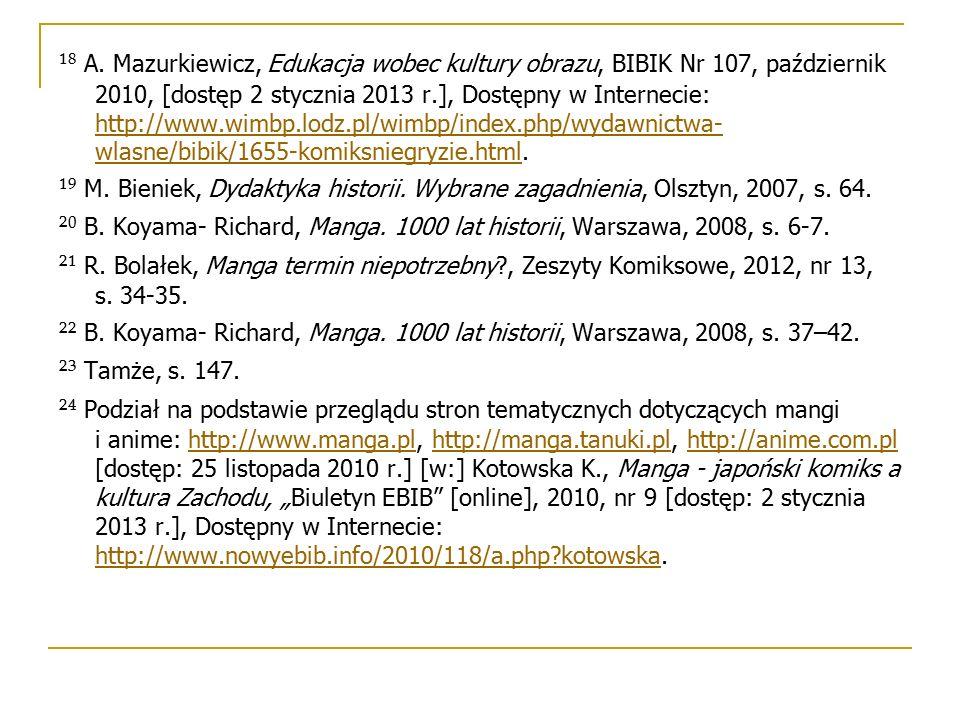 ¹⁸ A. Mazurkiewicz, Edukacja wobec kultury obrazu, BIBIK Nr 107, październik 2010, [dostęp 2 stycznia 2013 r.], Dostępny w Internecie: http://www.wimb