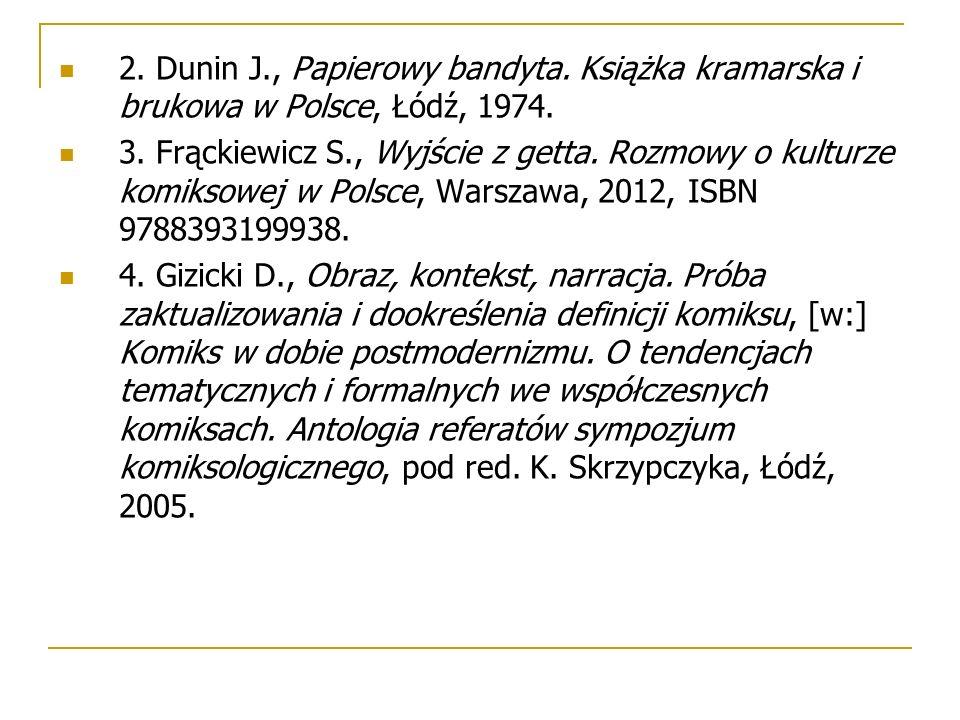 2. Dunin J., Papierowy bandyta. Książka kramarska i brukowa w Polsce, Łódź, 1974. 3. Frąckiewicz S., Wyjście z getta. Rozmowy o kulturze komiksowej w