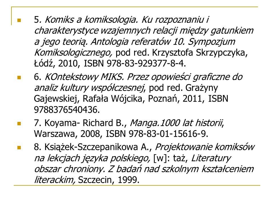 5. Komiks a komiksologia. Ku rozpoznaniu i charakterystyce wzajemnych relacji między gatunkiem a jego teorią. Antologia referatów 10. Sympozjum Komiks