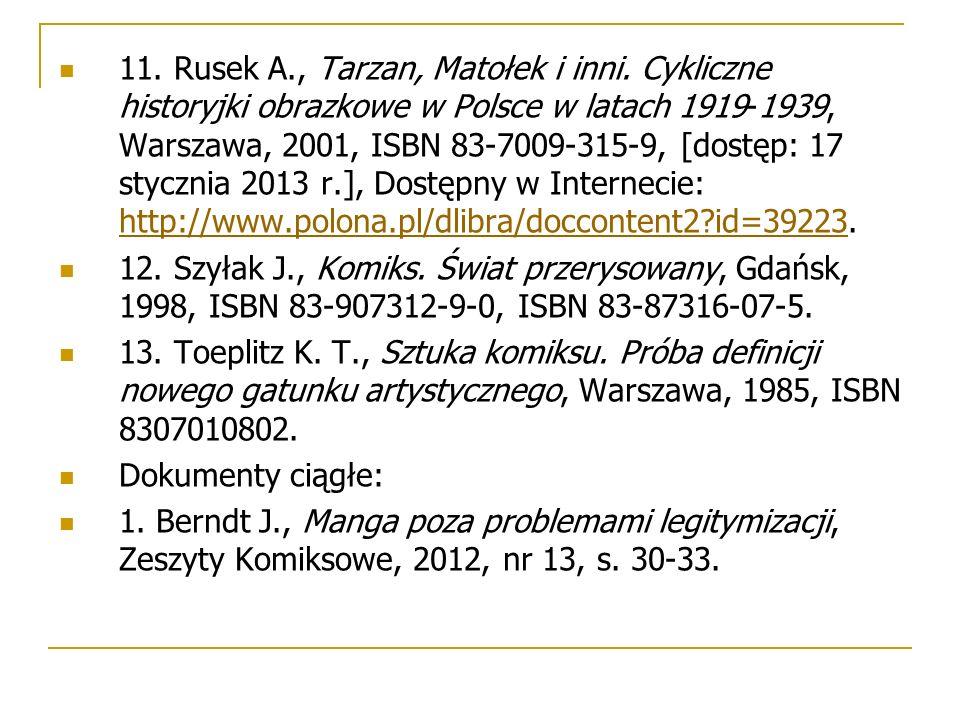 11. Rusek A., Tarzan, Matołek i inni. Cykliczne historyjki obrazkowe w Polsce w latach 1919-1939, Warszawa, 2001, ISBN 83-7009-315-9, [dostęp: 17 styc